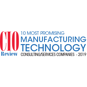 CIO Review 10 Most Promising Manufacturing Technology Consulting/Services Companies 2019